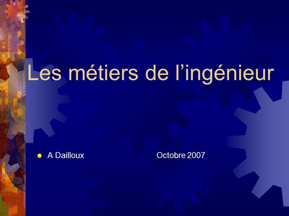 Les métiers de lingénieur A Dailloux Octobre 2007