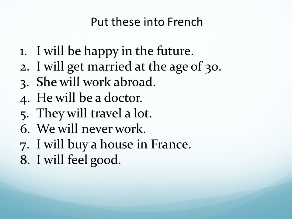 Put these into French 1.I will be happy in the future.