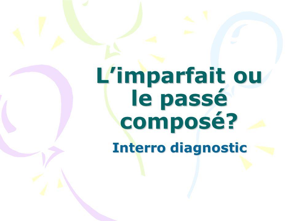 Limparfait ou le passé composé Interro diagnostic