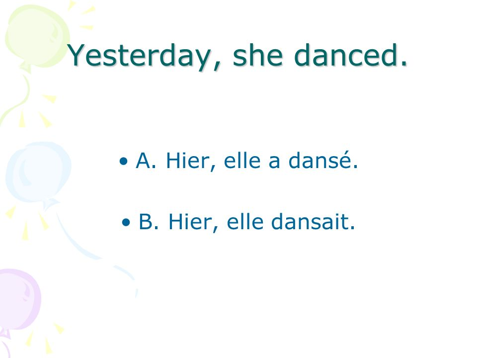 Yesterday, she danced. A. Hier, elle a dansé. B. Hier, elle dansait.