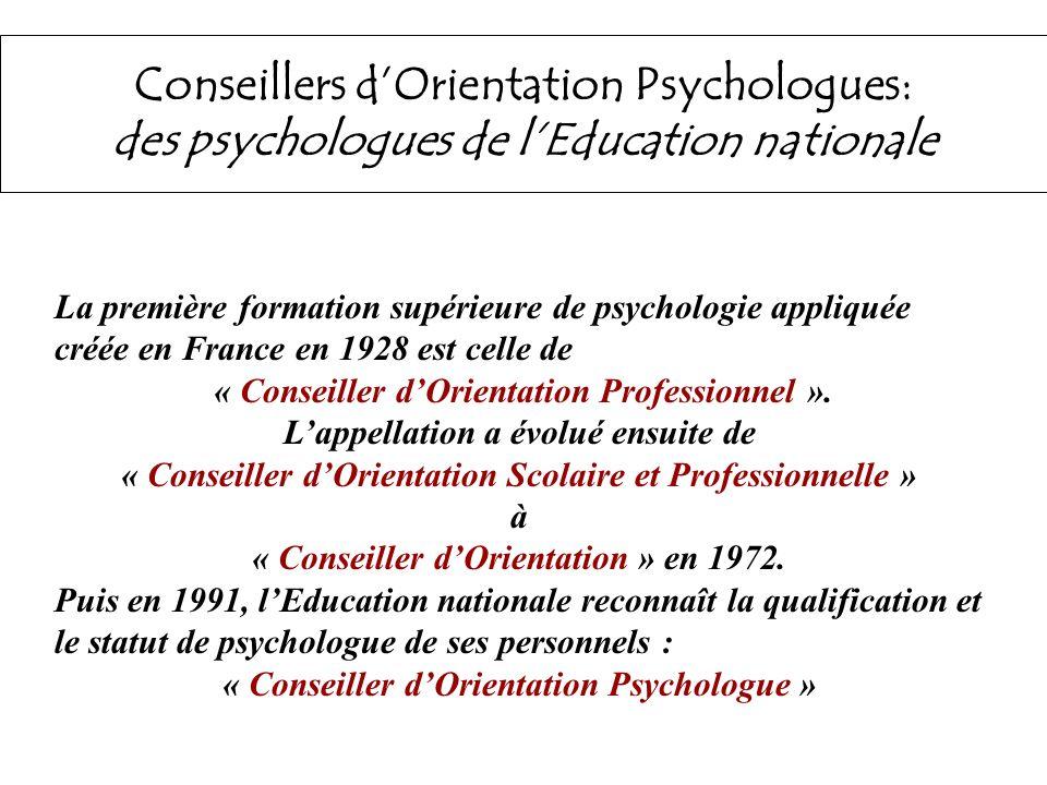 Conseillers dOrientation Psychologues: des psychologues de lEducation nationale La première formation supérieure de psychologie appliquée créée en Fra