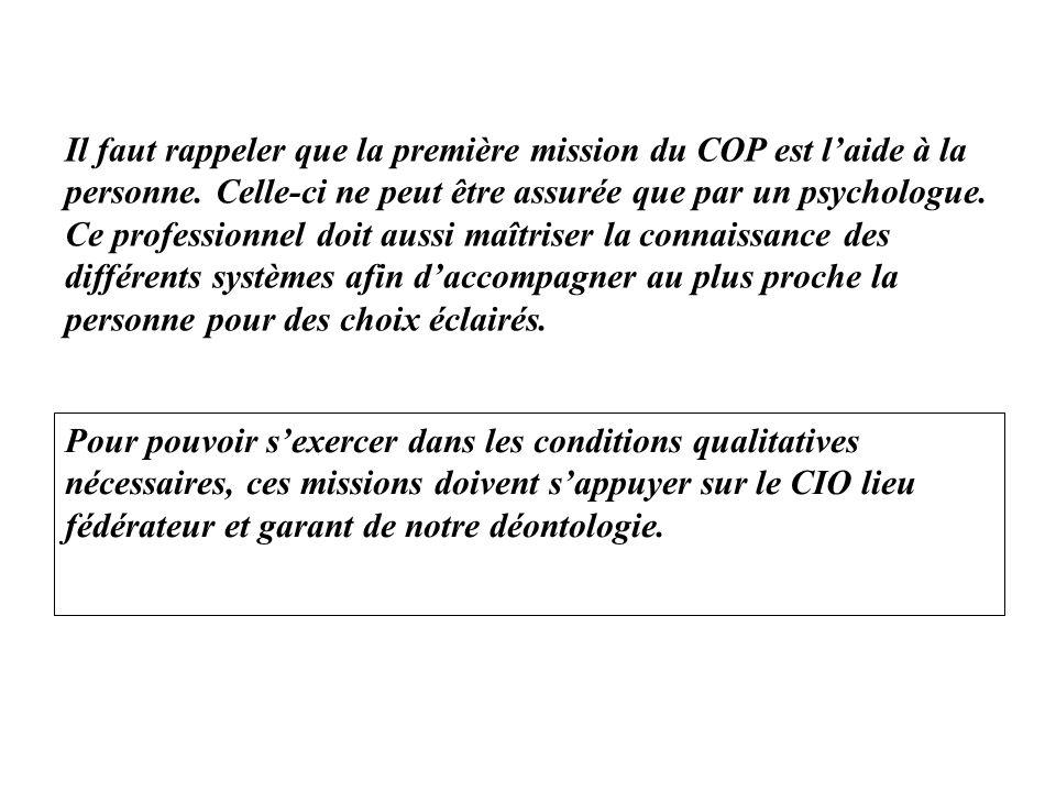 Il faut rappeler que la première mission du COP est laide à la personne. Celle-ci ne peut être assurée que par un psychologue. Ce professionnel doit a
