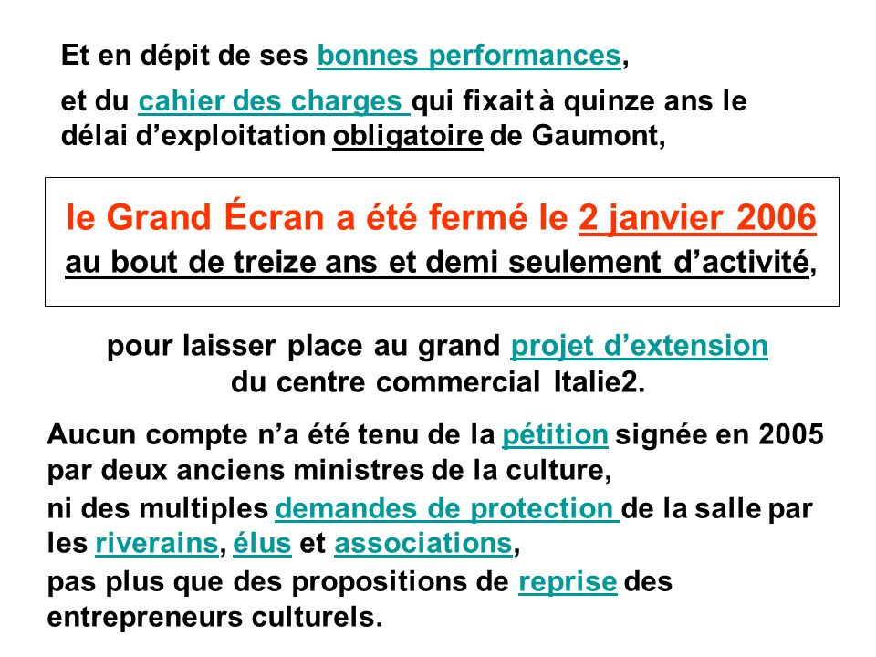 Et en dépit de ses bonnes performances, et du cahier des charges qui fixait à quinze ans le délai dexploitation obligatoire de Gaumont, le Grand Écran