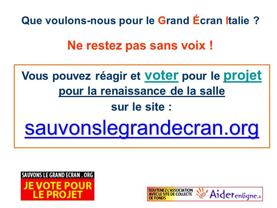 Vous pouvez réagir et voter pour le projet pour la renaissance de la salle sur le site : sauvonslegrandecran.org Ne restez pas sans voix ! Que voulons