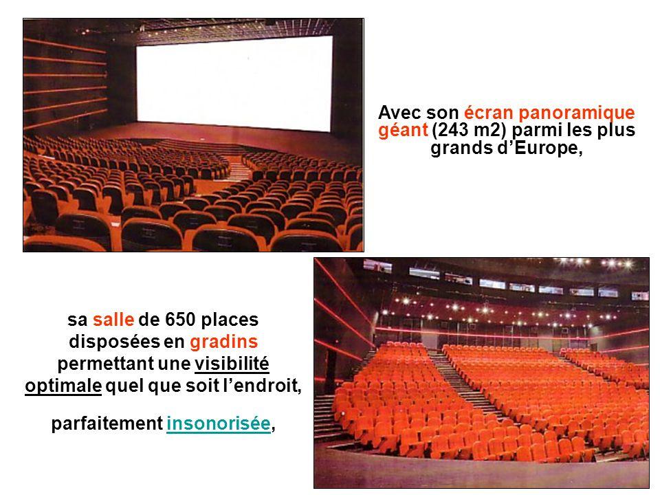 Avec son écran panoramique géant (243 m2) parmi les plus grands dEurope, sa salle de 650 places disposées en gradins permettant une visibilité optimal
