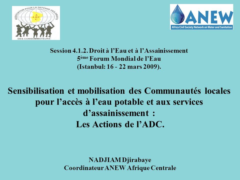 Session 4.1.2. Droit à lEau et à lAssainissement 5 ème Forum Mondial de lEau (Istanbul: 16 - 22 mars 2009). Sensibilisation et mobilisation des Commun