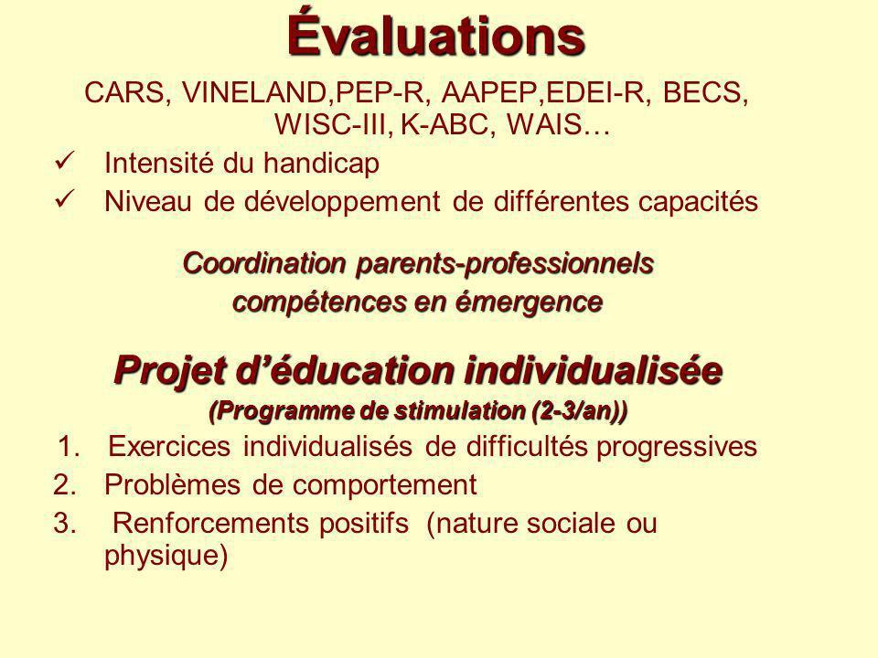 Évaluations CARS, VINELAND,PEP-R, AAPEP,EDEI-R, BECS, WISC-III, K-ABC, WAIS… Intensité du handicap Niveau de développement de différentes capacités Co