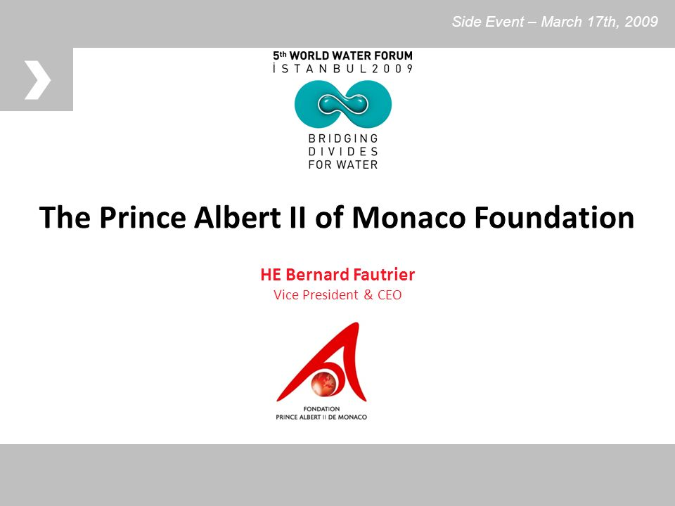 The Prince Albert II of Monaco Foundation HE Bernard Fautrier Vice President & CEO Side Event – March 17th, 2009