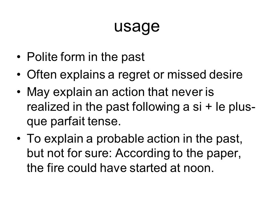 usage Polite form in the past Often explains a regret or missed desire May explain an action that never is realized in the past following a si + le pl