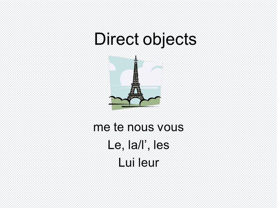 Direct objects me te nous vous Le, la/l, les Lui leur