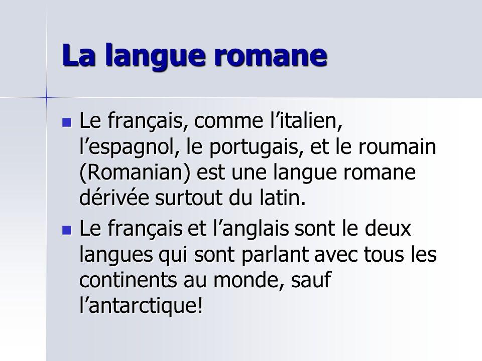 La langue romane Le français, comme litalien, lespagnol, le portugais, et le roumain (Romanian) est une langue romane dérivée surtout du latin. Le fra