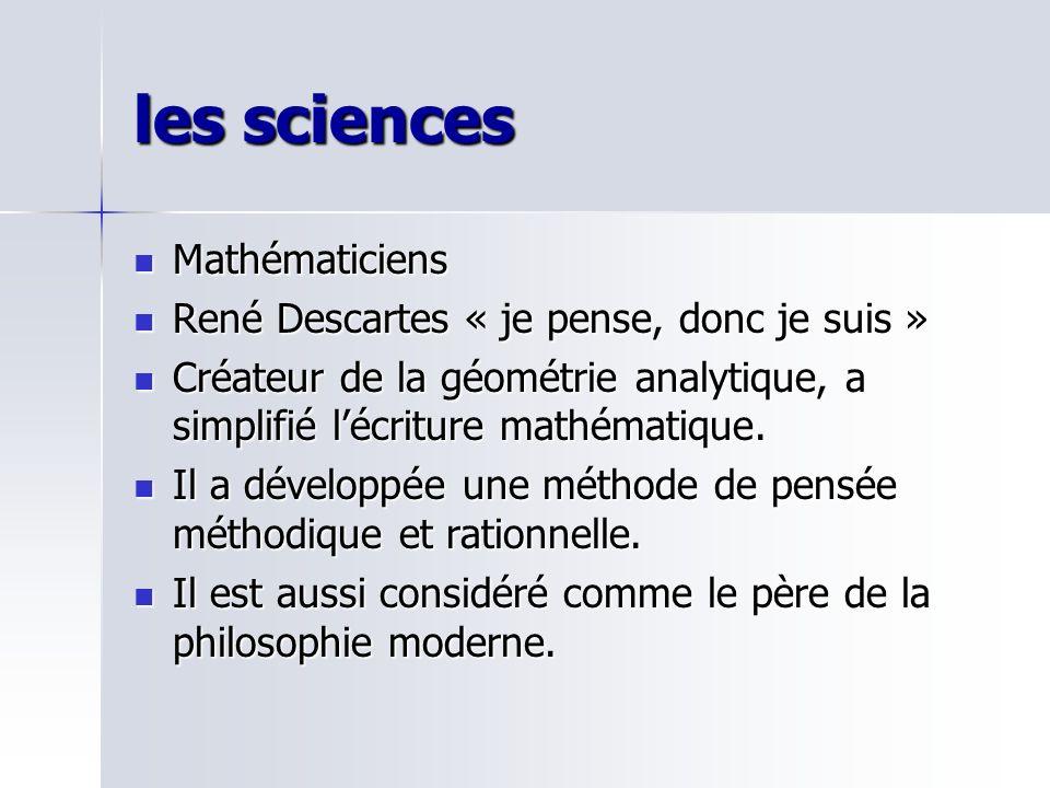 les sciences Mathématiciens Mathématiciens René Descartes « je pense, donc je suis » René Descartes « je pense, donc je suis » Créateur de la géométri