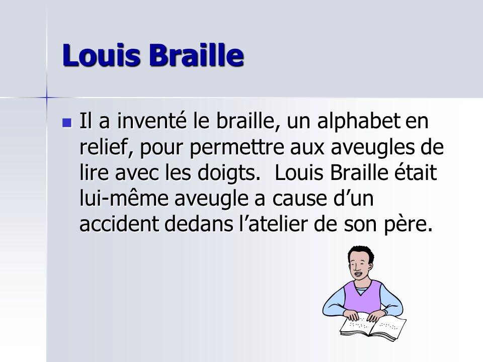 Louis Braille Il a inventé le braille, un alphabet en relief, pour permettre aux aveugles de lire avec les doigts. Louis Braille était lui-même aveugl