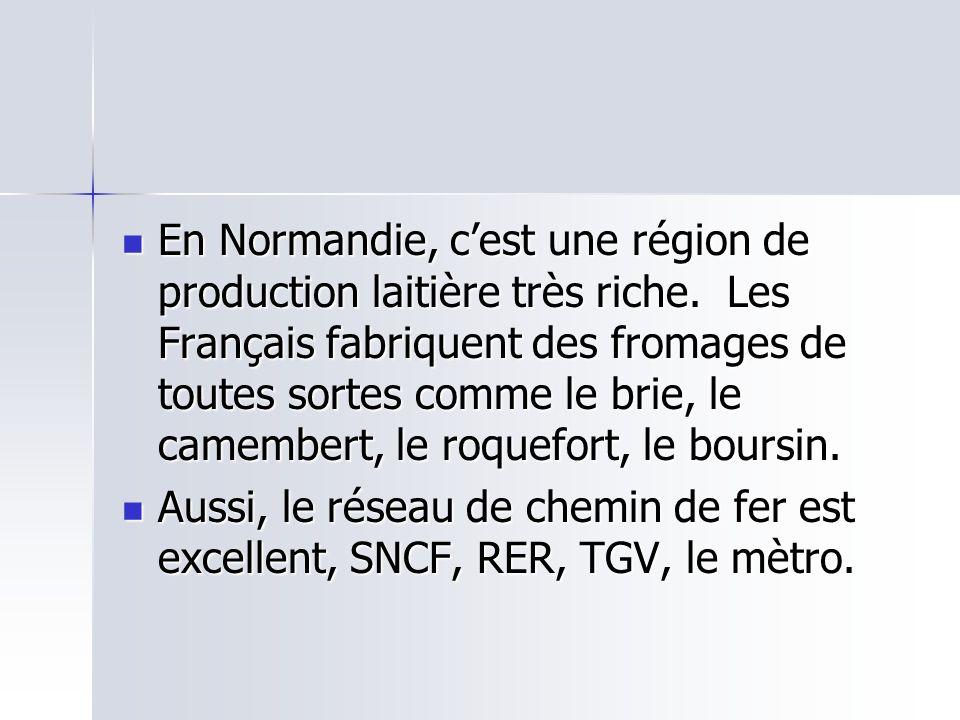 En Normandie, cest une région de production laitière très riche. Les Français fabriquent des fromages de toutes sortes comme le brie, le camembert, le