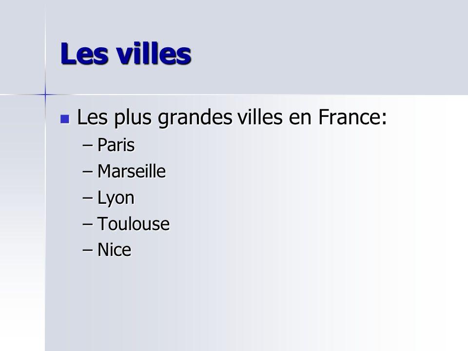 Les villes Les plus grandes villes en France: Les plus grandes villes en France: –Paris –Marseille –Lyon –Toulouse –Nice