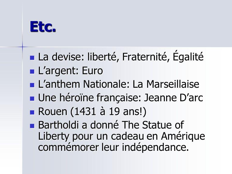 Etc. La devise: liberté, Fraternité, Égalité La devise: liberté, Fraternité, Égalité Largent: Euro Largent: Euro Lanthem Nationale: La Marseillaise La
