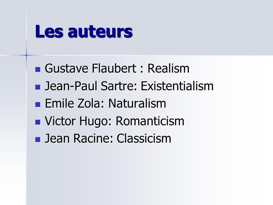 Les auteurs Gustave Flaubert : Realism Gustave Flaubert : Realism Jean-Paul Sartre: Existentialism Jean-Paul Sartre: Existentialism Emile Zola: Natura