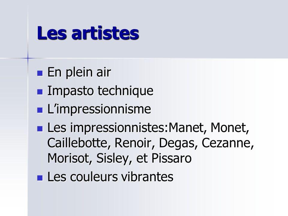 Les artistes En plein air En plein air Impasto technique Impasto technique Limpressionnisme Limpressionnisme Les impressionnistes:Manet, Monet, Caille