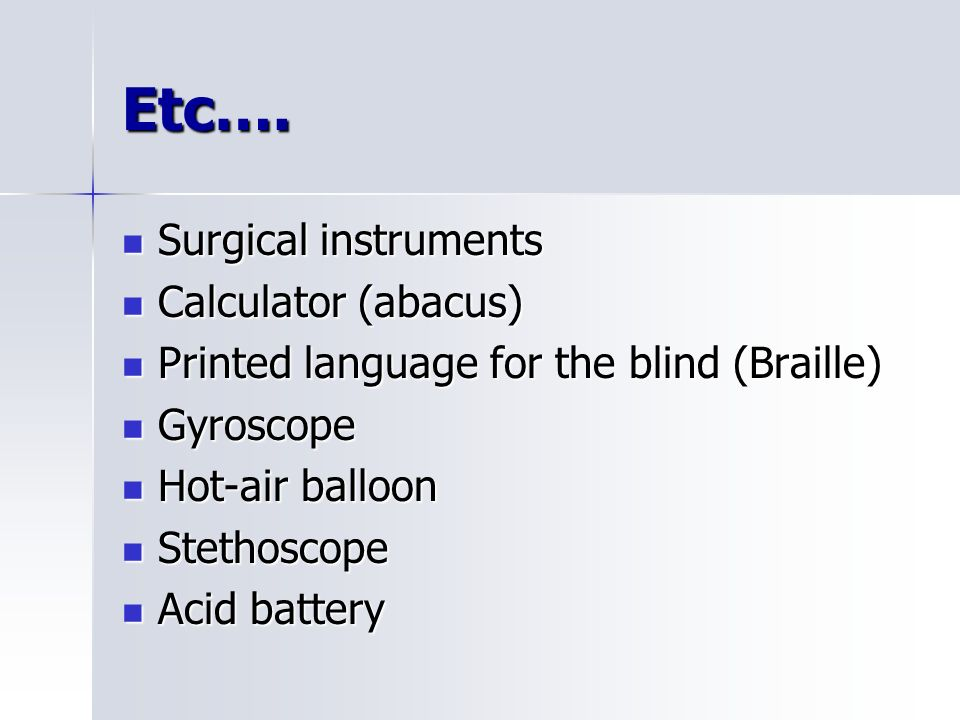 Etc…. Surgical instruments Surgical instruments Calculator (abacus) Calculator (abacus) Printed language for the blind (Braille) Printed language for