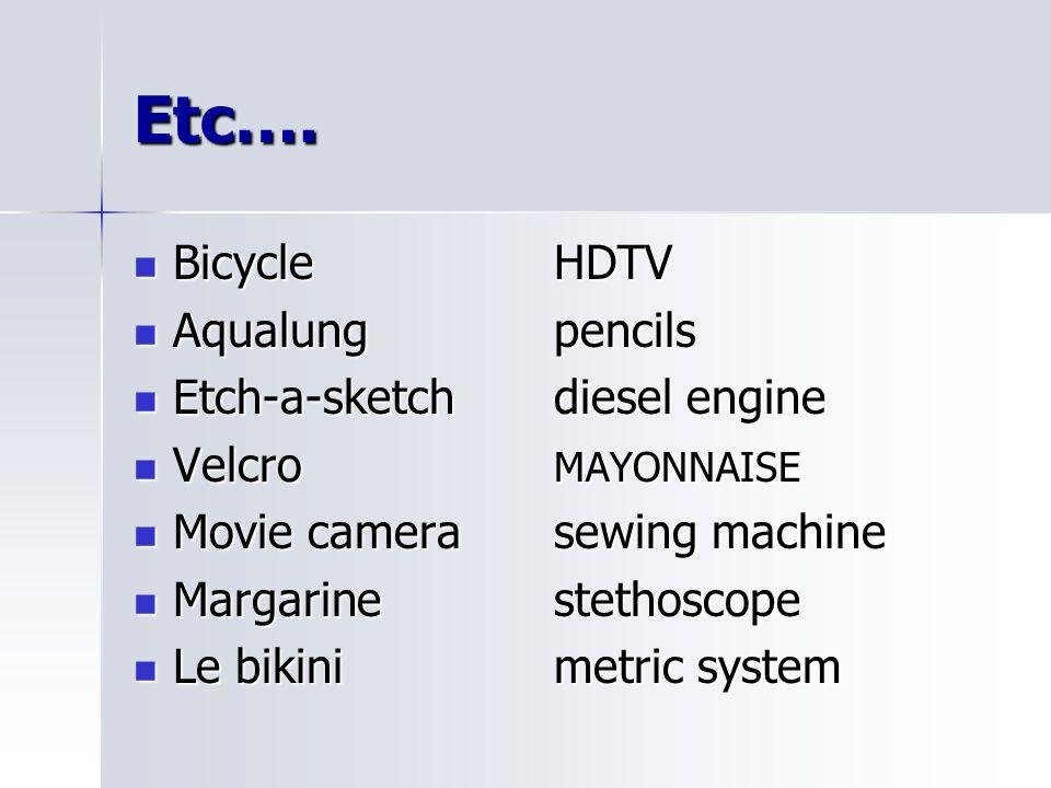Etc…. BicycleHDTV BicycleHDTV Aqualungpencils Aqualungpencils Etch-a-sketchdiesel engine Etch-a-sketchdiesel engine Velcro MAYONNAISE Velcro MAYONNAIS