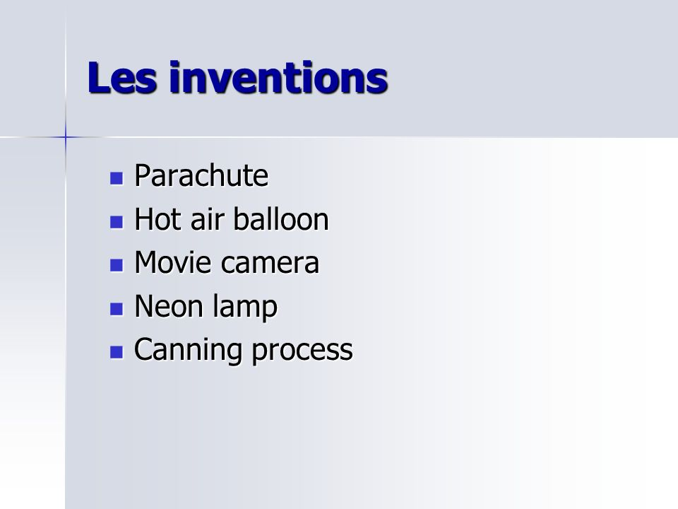 Les inventions Parachute Parachute Hot air balloon Hot air balloon Movie camera Movie camera Neon lamp Neon lamp Canning process Canning process