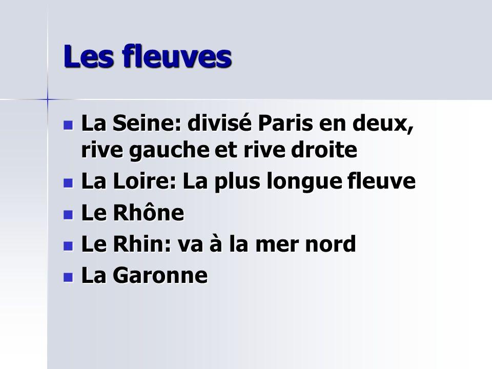Les fleuves La Seine: divisé Paris en deux, rive gauche et rive droite La Seine: divisé Paris en deux, rive gauche et rive droite La Loire: La plus lo