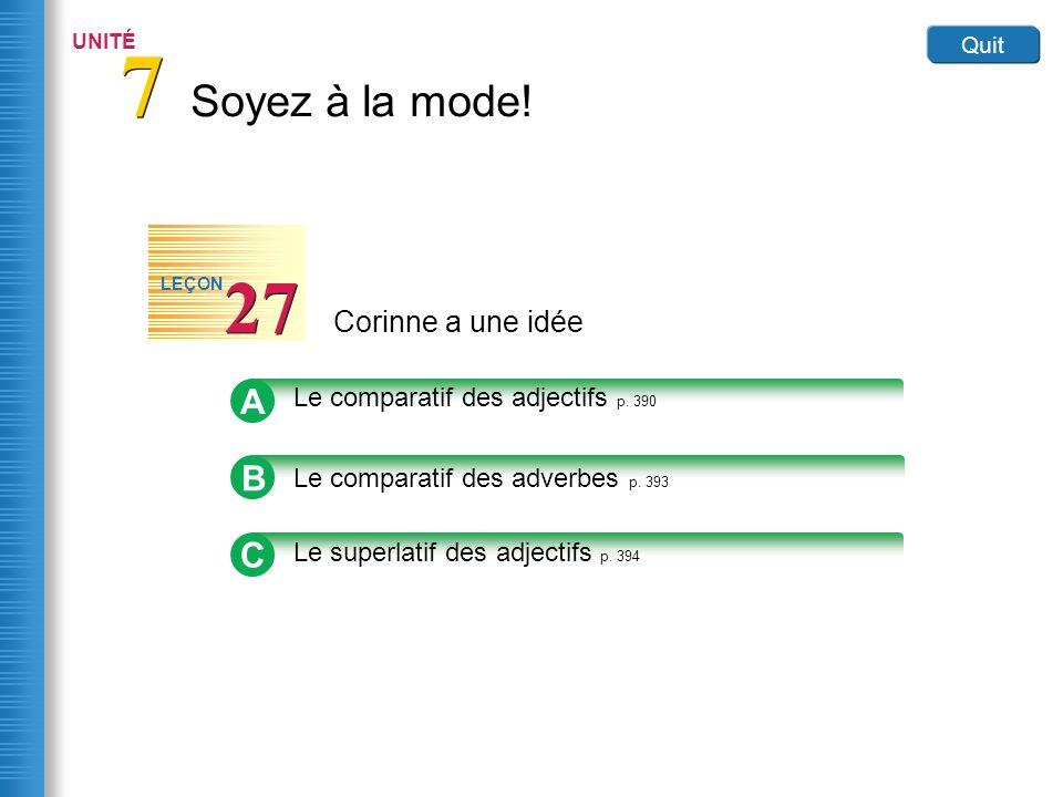 Soyez à la mode. 7 7 UNITÉ Quit Corinne a une idée 27 LEÇON B Le comparatif des adverbes p.