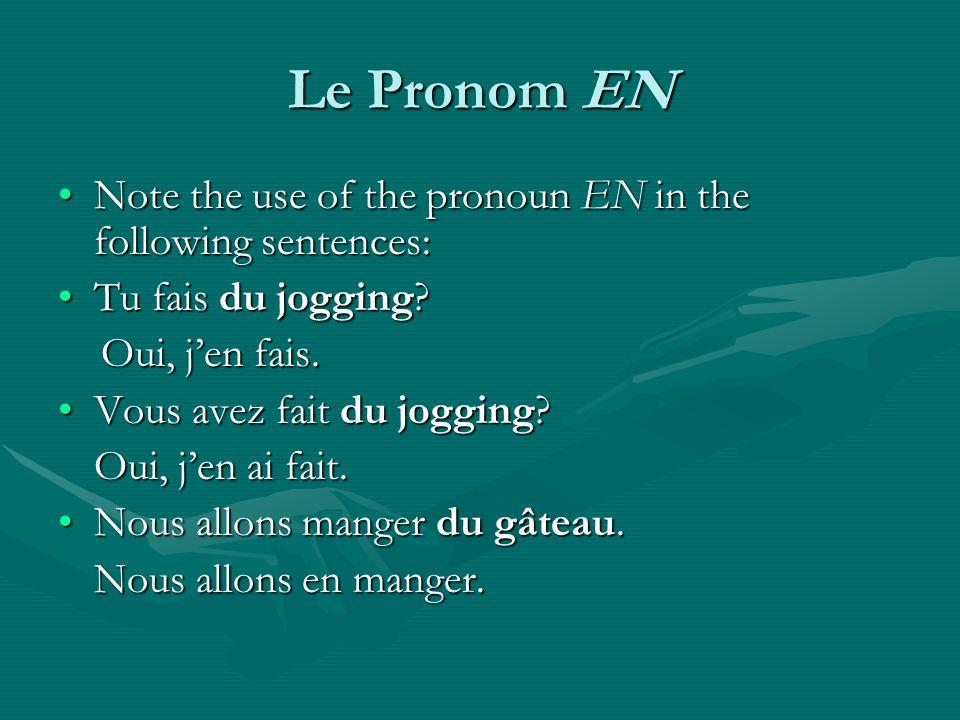Position The pronoun EN follows the same rules of placement as other object pronouns:The pronoun EN follows the same rules of placement as other object pronouns: Jen ai Je vais en avoir achète-en.