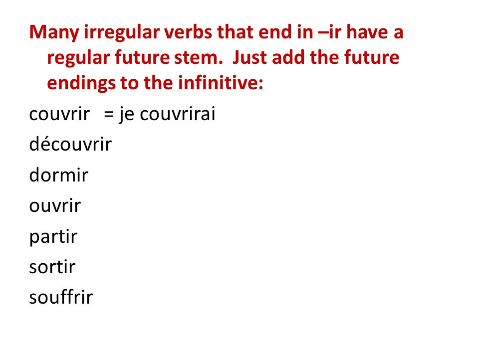 Many irregular verbs that end in –ir have a regular future stem. Just add the future endings to the infinitive: couvrir = je couvrirai découvrir dormi
