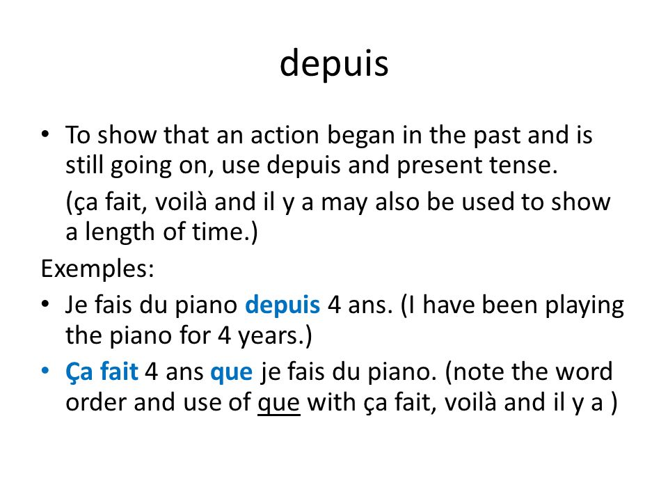 depuis To show that an action began in the past and is still going on, use depuis and present tense.