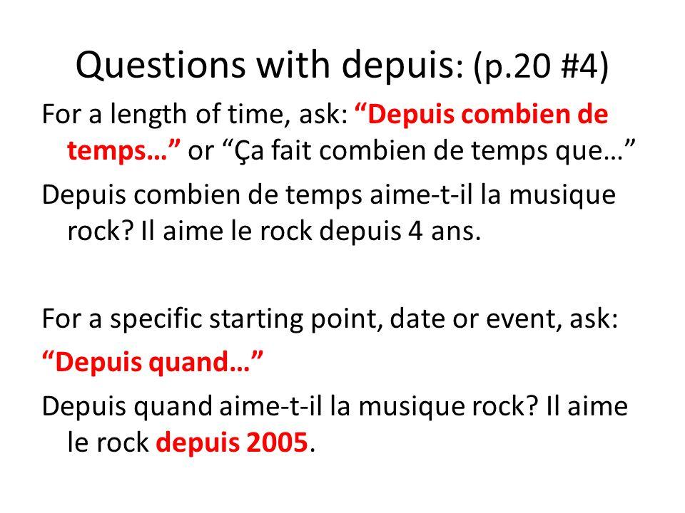 Questions with depuis : (p.20 #4) For a length of time, ask: Depuis combien de temps… or Ça fait combien de temps que… Depuis combien de temps aime-t-il la musique rock.