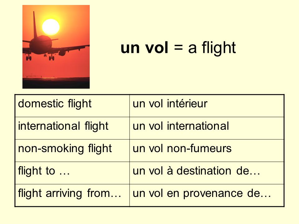 un vol = a flight domestic flightun vol intérieur international flightun vol international non-smoking flightun vol non-fumeurs flight to …un vol à de