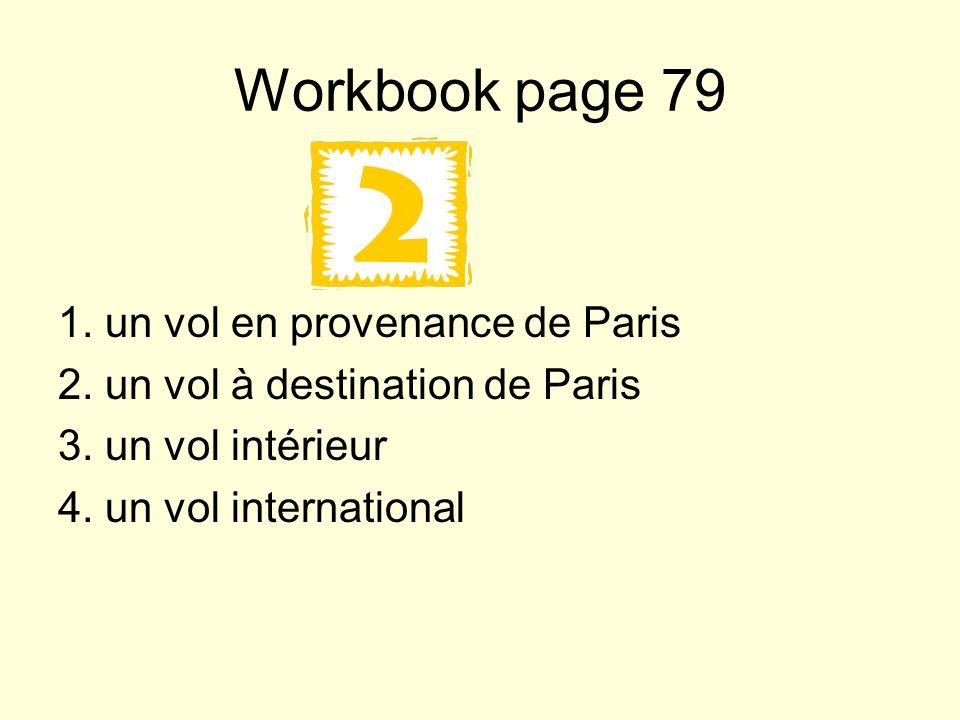 Workbook page 79 1.un vol en provenance de Paris 2.