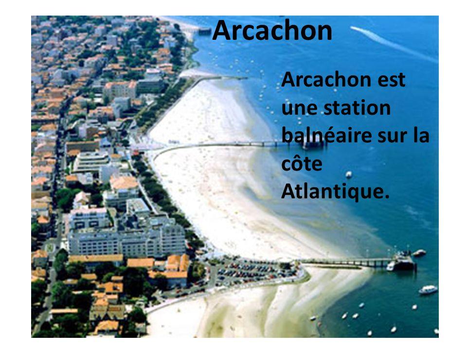 Arcachon Arcachon est une station balnéaire sur la côte Atlantique.