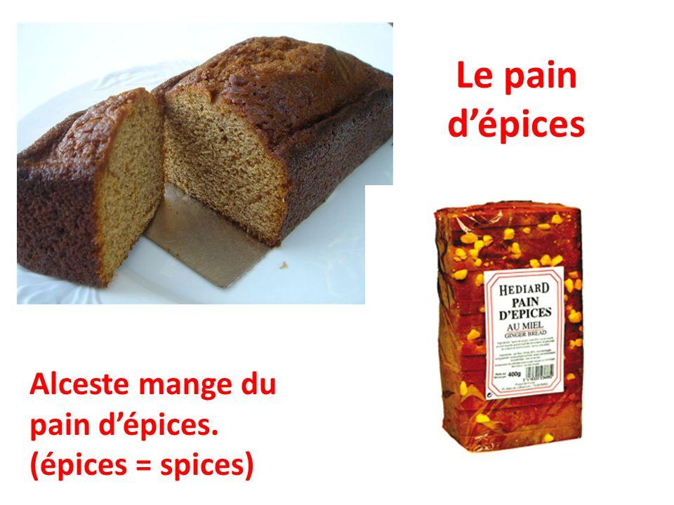 Le pain dépices Alceste mange du pain dépices. (épices = spices)
