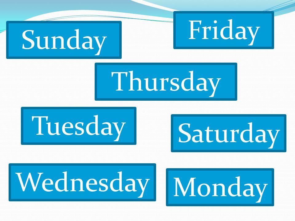 Friday Monday Tuesday Thursday Saturday Sunday Wednesday