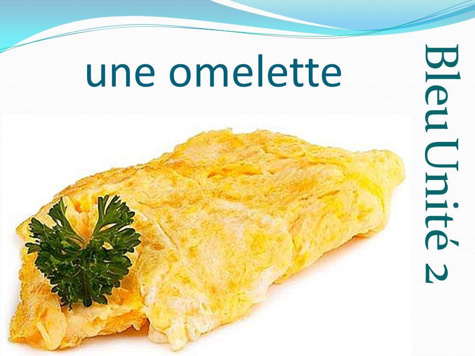 Bleu Unité 2 une omelette
