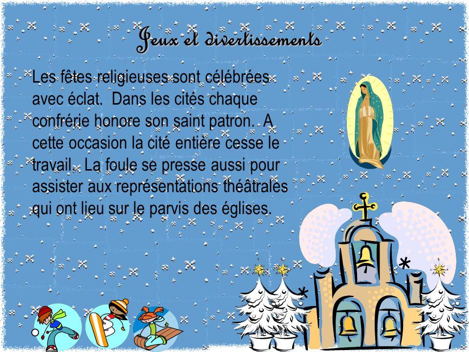 Jeux et divertissements Les fêtes religieuses sont célébrées avec éclat. Dans les cités chaque confrérie honore son saint patron. A cette occasion la