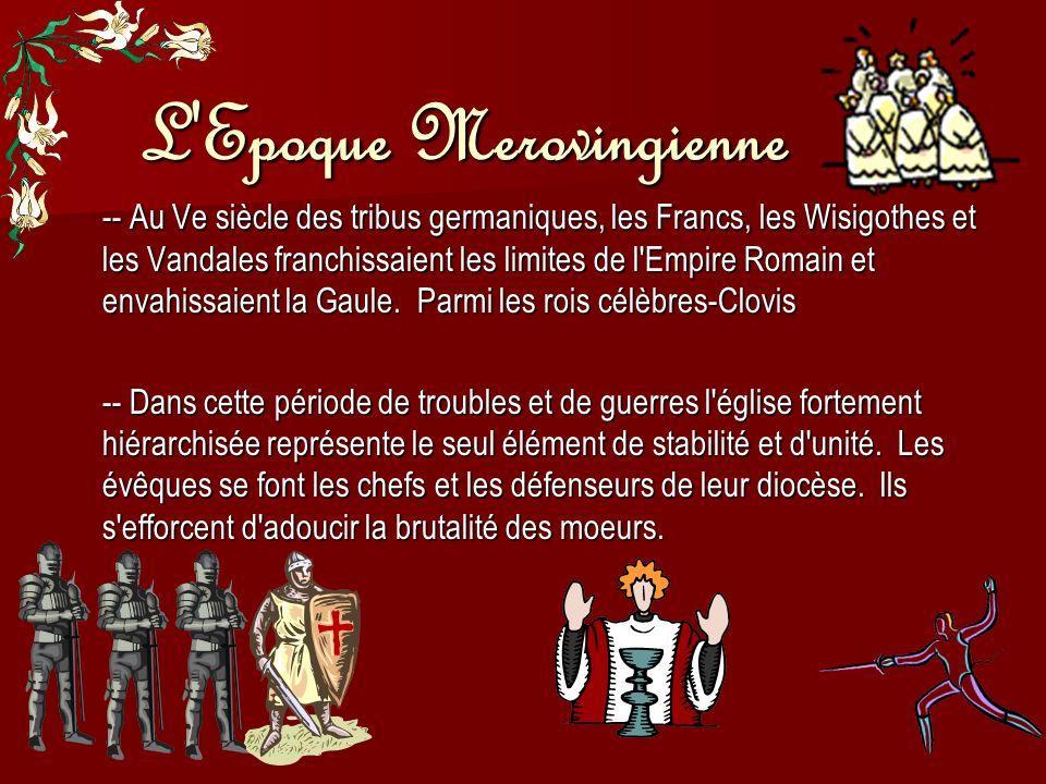 L'Epoque Merovingienne -- Au Ve siècle des tribus germaniques, les Francs, les Wisigothes et les Vandales franchissaient les limites de l'Empire Romai