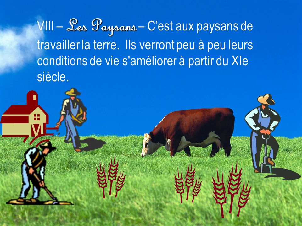 Les Paysans VIII – Les Paysans – Cest aux paysans de travailler la terre. Ils verront peu à peu leurs conditions de vie s'améliorer à partir du XIe si