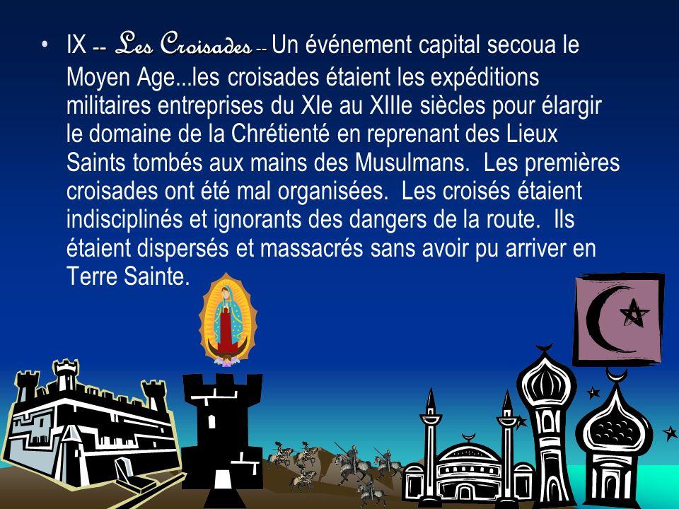 -- Les Croisades --IX -- Les Croisades -- Un événement capital secoua le Moyen Age...les croisades étaient les expéditions militaires entreprises du X