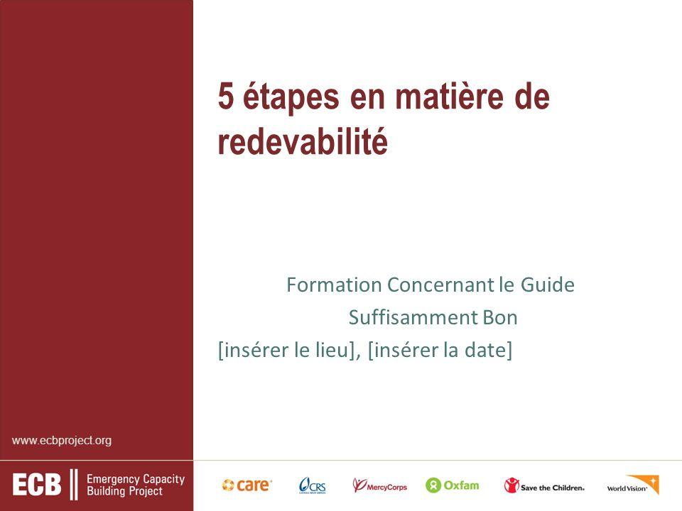 www.ecbproject.org 5 étapes en matière de redevabilité Formation Concernant le Guide Suffisamment Bon [insérer le lieu], [insérer la date]