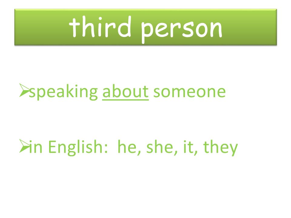 third person third person speaking about someone in English: he, she, it, they