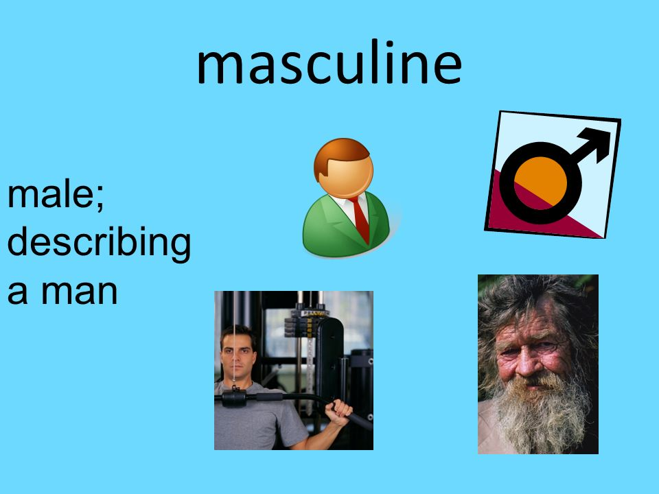masculine male; describing a man