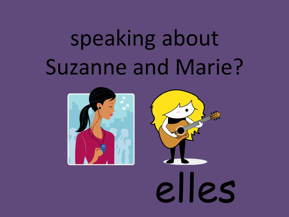 speaking about Suzanne and Marie? elles