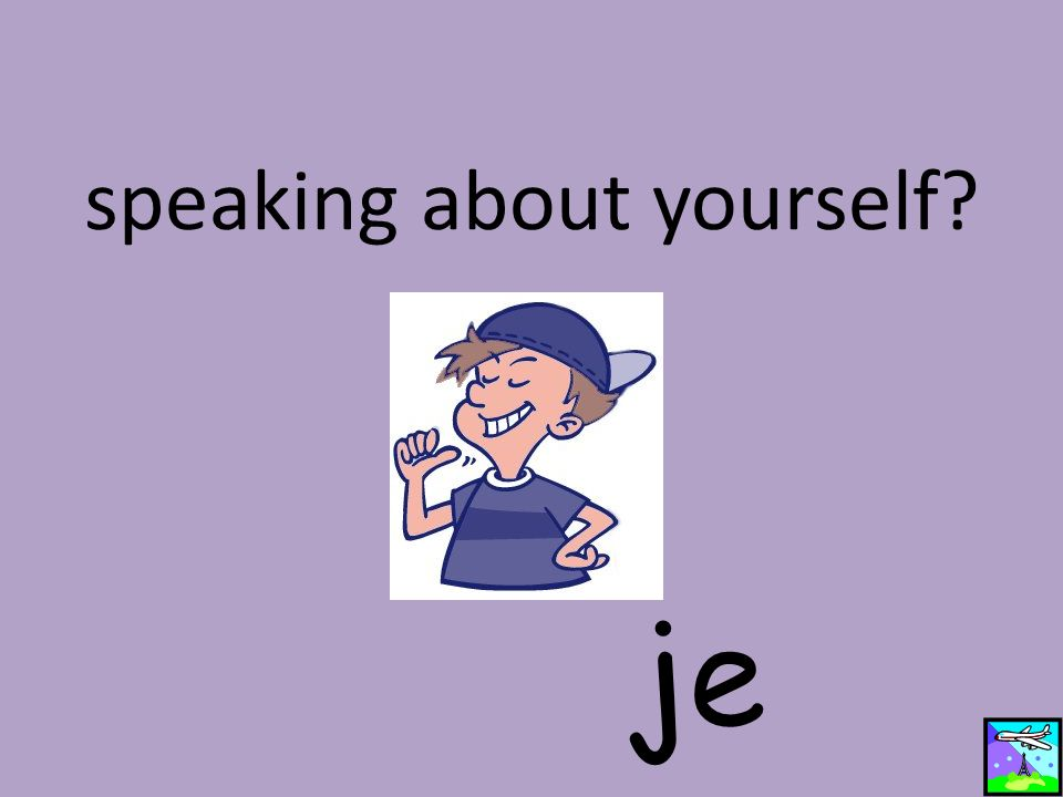 speaking about yourself? je