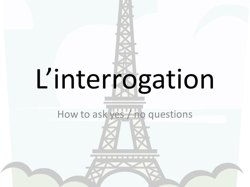 Linterrogation How to ask yes / no questions