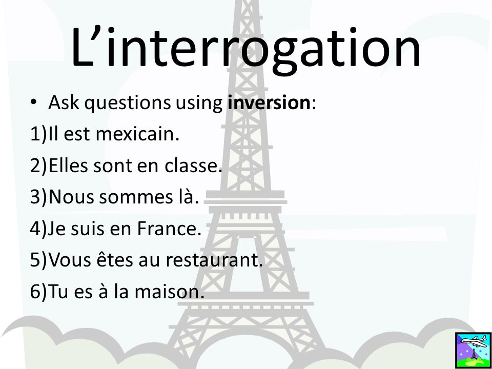 Linterrogation Ask questions using inversion: 1)Il est mexicain.