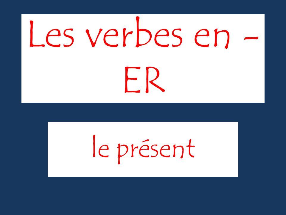 Les verbes en - ER le présent