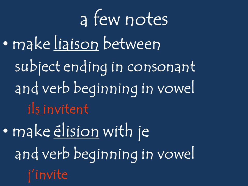 a few notes make liaison between subject ending in consonant and verb beginning in vowel ils invitent make élision with je and verb beginning in vowel